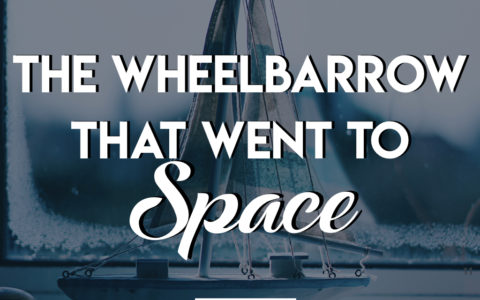 The Wheelbarrow That Went To Space 6 : The Ship