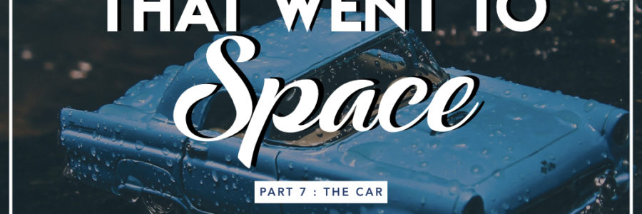 The Wheelbarrow That Went To Space 7 : The Car