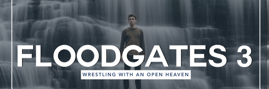 Floodgates 3 : Wrestling With An Open Heaven