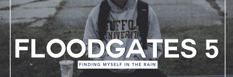 Floodgates 5 : Finding Myself In The Rain