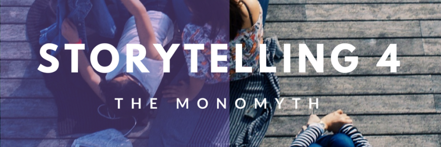 Storytelling 4 : The Monomyth (The Hero's Journey)